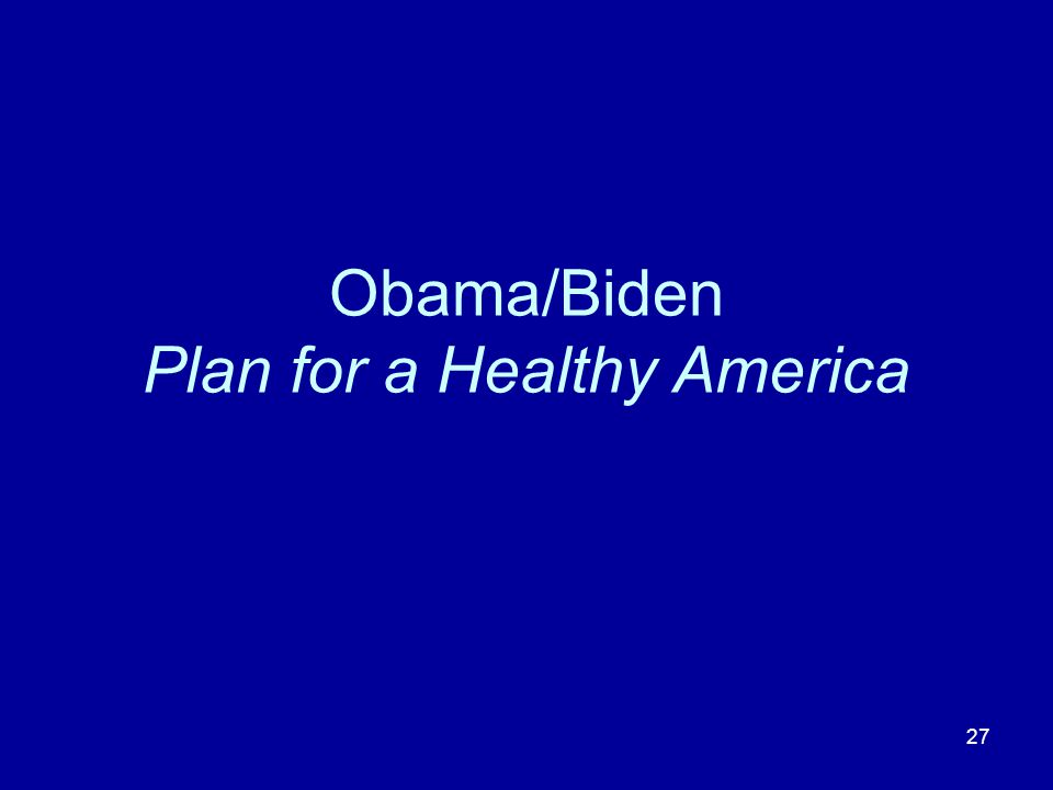 27 Obama/Biden Plan for a Healthy America