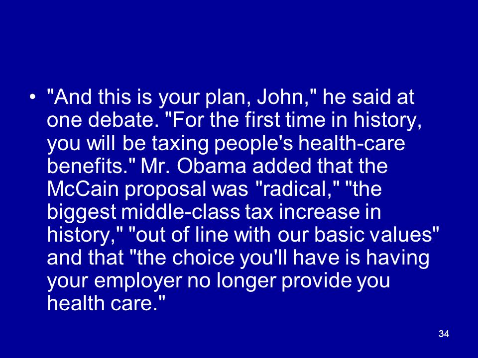 34 And this is your plan, John, he said at one debate.