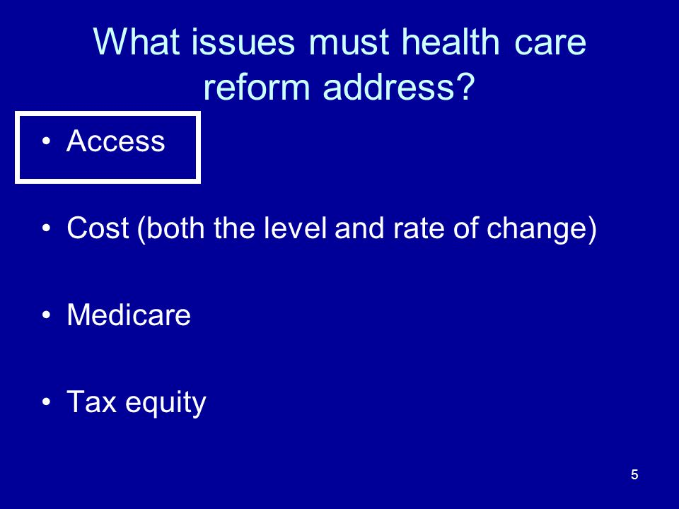 5 What issues must health care reform address.
