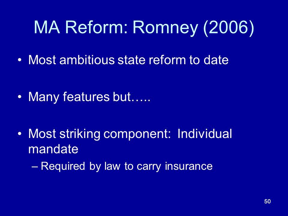 50 MA Reform: Romney (2006) Most ambitious state reform to date Many features but…..