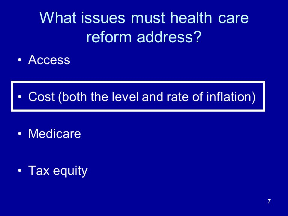 7 What issues must health care reform address.