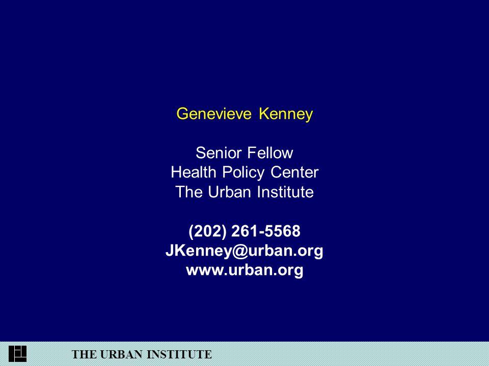 THE URBAN INSTITUTE Genevieve Kenney Senior Fellow Health Policy Center The Urban Institute (202) 261-5568 JKenney@urban.org www.urban.org