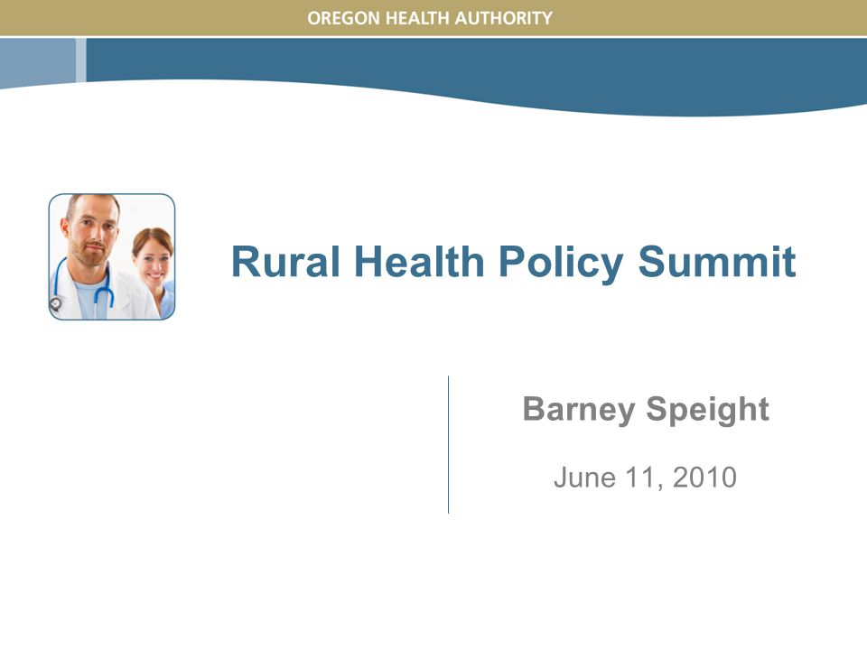 Rural Health Policy Summit Barney Speight June 11, 2010
