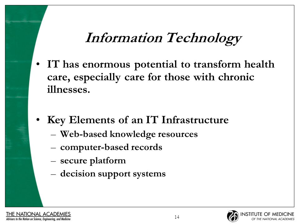 14 Information Technology IT has enormous potential to transform health care, especially care for those with chronic illnesses.