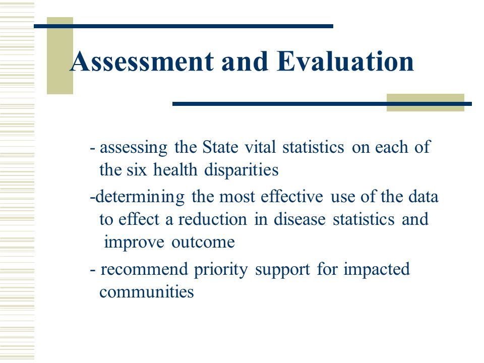 Assessment and Evaluation  The goal of the assessment process was to determine where the greatest needs regarding racial and ethnic health disparitie