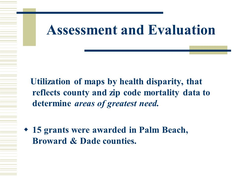 Assessment and Evaluation  Phase One : Identify mortality and frequency of occurrence of health disparities rates for each region and county by zip c
