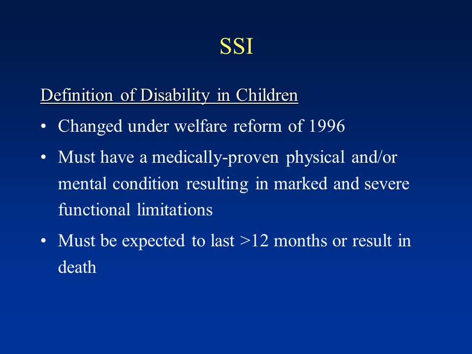 SSI Background: Supplemental Security Income Enacted 1972 to care for elderly or disabled Americans with limited resources 1997 - 965,000 people recei