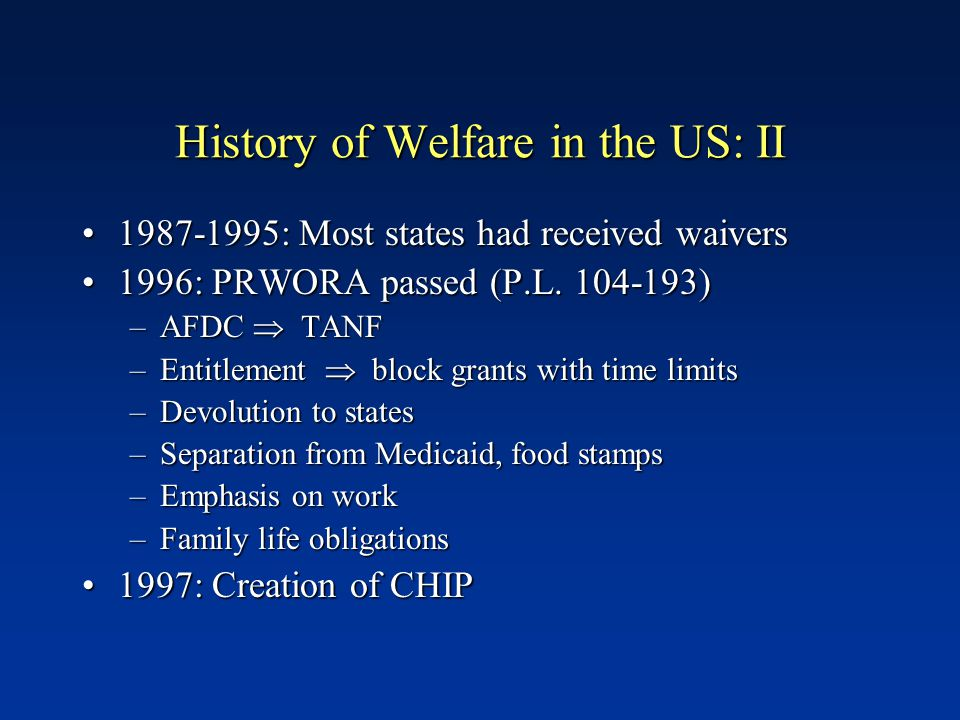 History of Welfare in the US: I History of Welfare in the US: I 1935: Social Security Act -- Aid to Dependent Children, like Mother's Pensions, promot