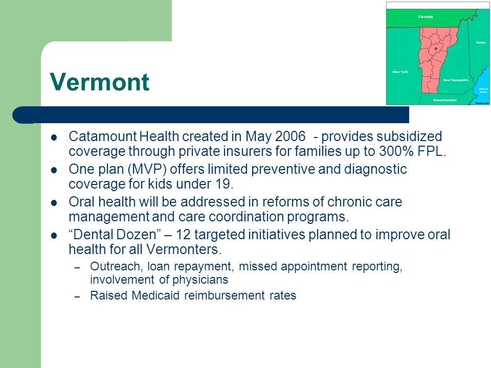 Vermont Catamount Health created in May 2006 - provides subsidized coverage through private insurers for families up to 300% FPL.