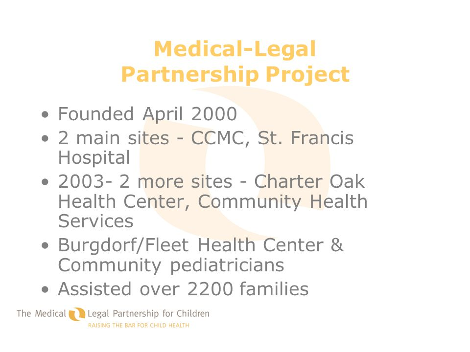 Medical-Legal Partnership Project Founded April 2000 2 main sites - CCMC, St. Francis Hospital 2003- 2 more sites - Charter Oak Health Center, Communi