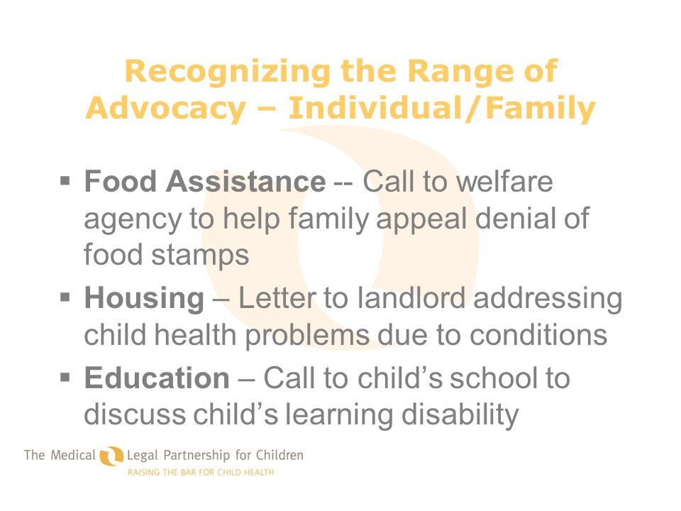 Recognizing the Range of Advocacy – Individual/Family  Food Assistance -- Call to welfare agency to help family appeal denial of food stamps  Housin
