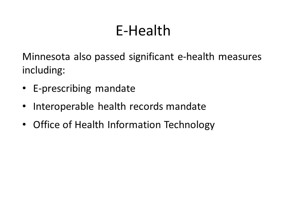 E-Health Minnesota also passed significant e-health measures including: E-prescribing mandate Interoperable health records mandate Office of Health Information Technology
