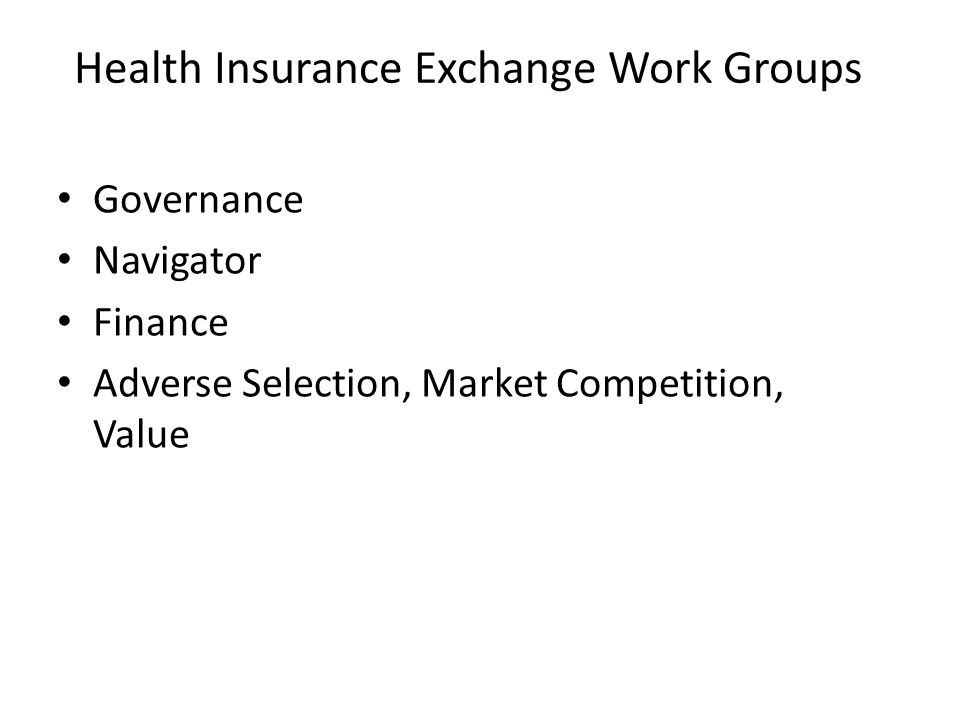 Health Insurance Exchange Work Groups Governance Navigator Finance Adverse Selection, Market Competition, Value