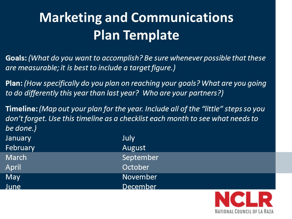 Marketing and Communications Plan Template Goals: (What do you want to accomplish.