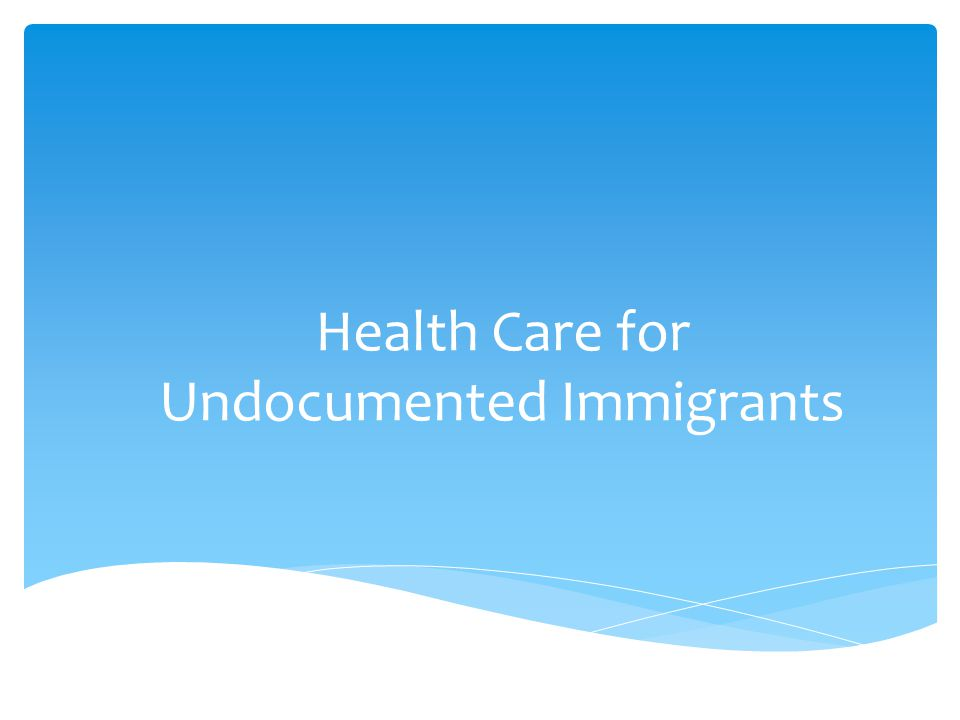 Health Care for Undocumented Immigrants