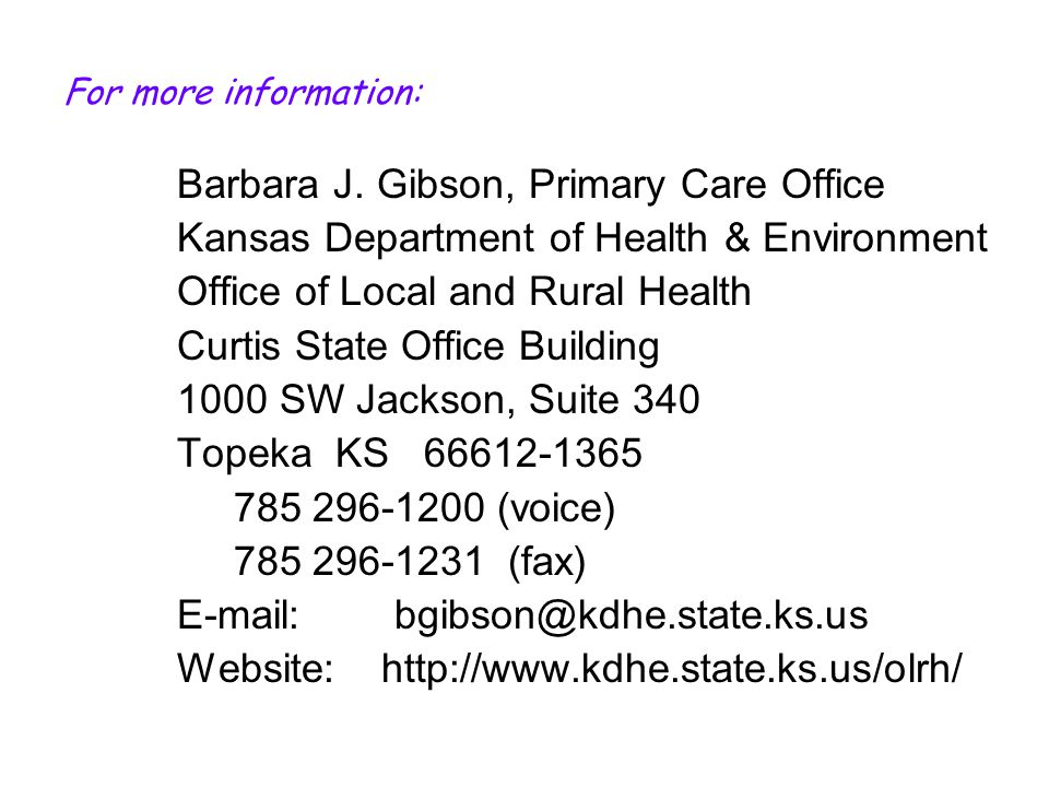 For more information: Barbara J. Gibson, Primary Care Office Kansas Department of Health & Environment Office of Local and Rural Health Curtis State O