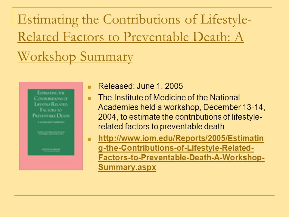 Estimating the Contributions of Lifestyle- Related Factors to Preventable Death: A Workshop Summary Released: June 1, 2005 The Institute of Medicine o