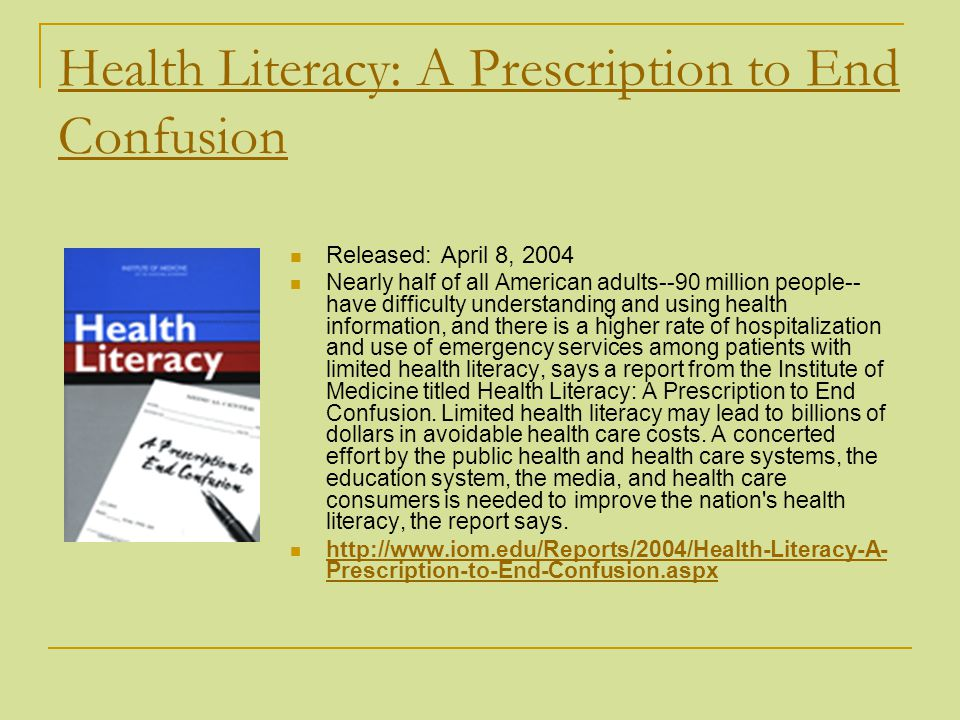 Health Literacy: A Prescription to End Confusion Released: April 8, 2004 Nearly half of all American adults--90 million people-- have difficulty under