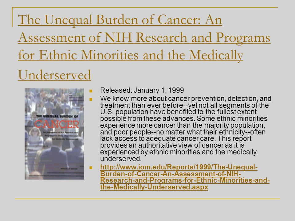 The Unequal Burden of Cancer: An Assessment of NIH Research and Programs for Ethnic Minorities and the Medically Underserved Released: January 1, 1999