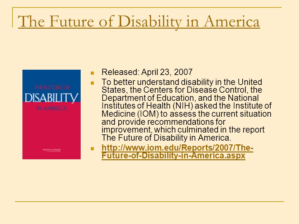 The Future of Disability in America Released: April 23, 2007 To better understand disability in the United States, the Centers for Disease Control, th