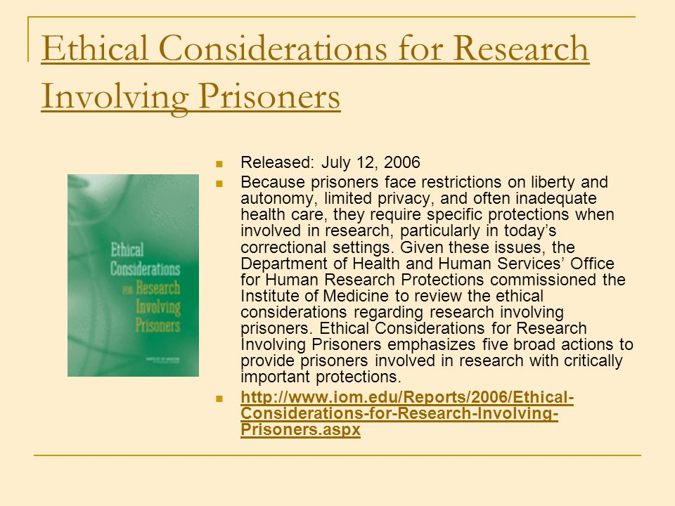Ethical Considerations for Research Involving Prisoners Released: July 12, 2006 Because prisoners face restrictions on liberty and autonomy, limited p