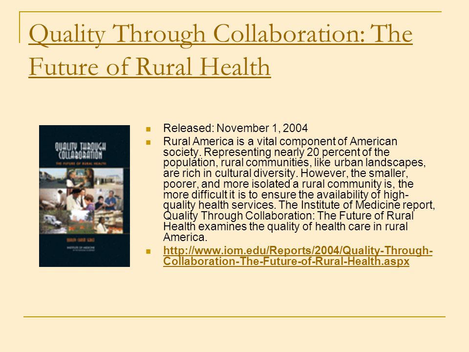 Quality Through Collaboration: The Future of Rural Health Released: November 1, 2004 Rural America is a vital component of American society. Represent