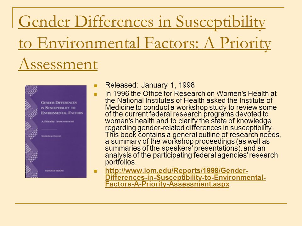 Gender Differences in Susceptibility to Environmental Factors: A Priority Assessment Released: January 1, 1998 In 1996 the Office for Research on Wome