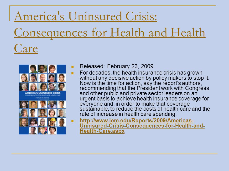 America's Uninsured Crisis: Consequences for Health and Health Care Released: February 23, 2009 For decades, the health insurance crisis has grown wit