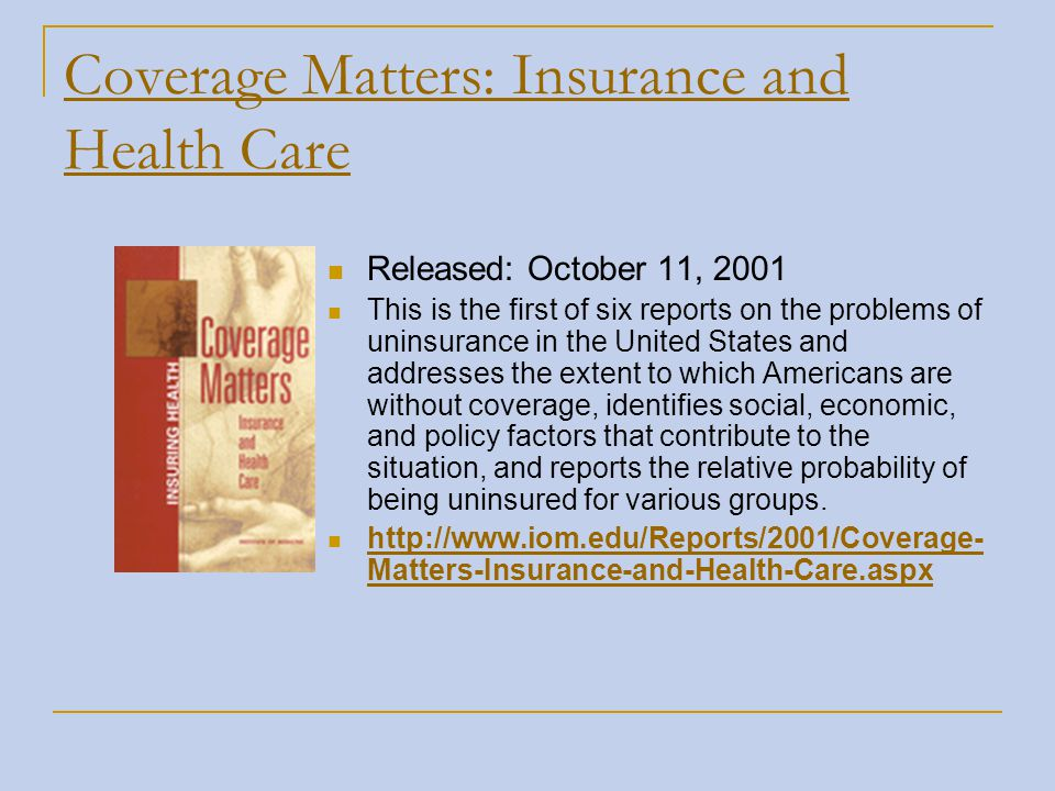 Coverage Matters: Insurance and Health Care Released: October 11, 2001 This is the first of six reports on the problems of uninsurance in the United S