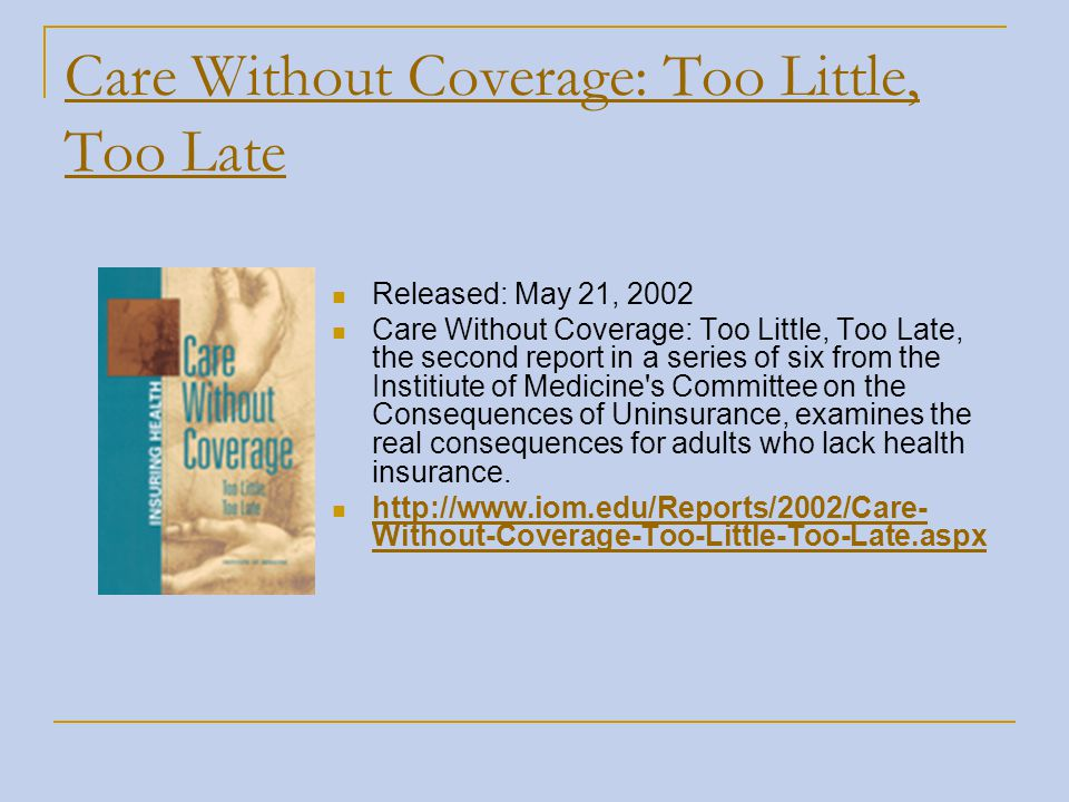 Care Without Coverage: Too Little, Too Late Released: May 21, 2002 Care Without Coverage: Too Little, Too Late, the second report in a series of six f