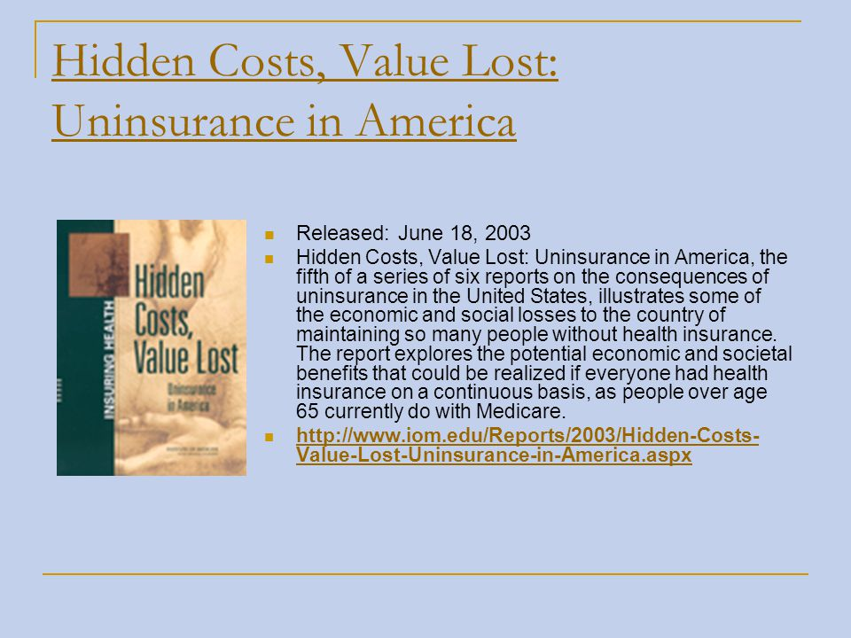 Hidden Costs, Value Lost: Uninsurance in America Released: June 18, 2003 Hidden Costs, Value Lost: Uninsurance in America, the fifth of a series of si