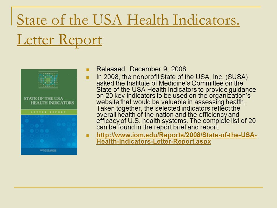 State of the USA Health Indicators. Letter Report Released: December 9, 2008 In 2008, the nonprofit State of the USA, Inc. (SUSA) asked the Institute