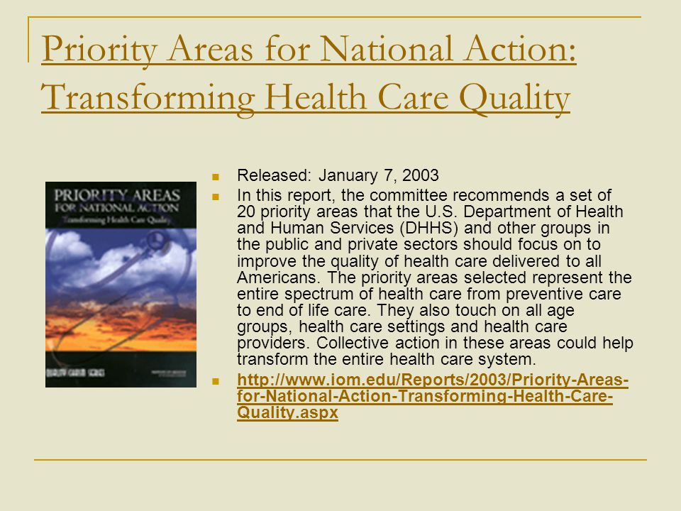 Priority Areas for National Action: Transforming Health Care Quality Released: January 7, 2003 In this report, the committee recommends a set of 20 pr