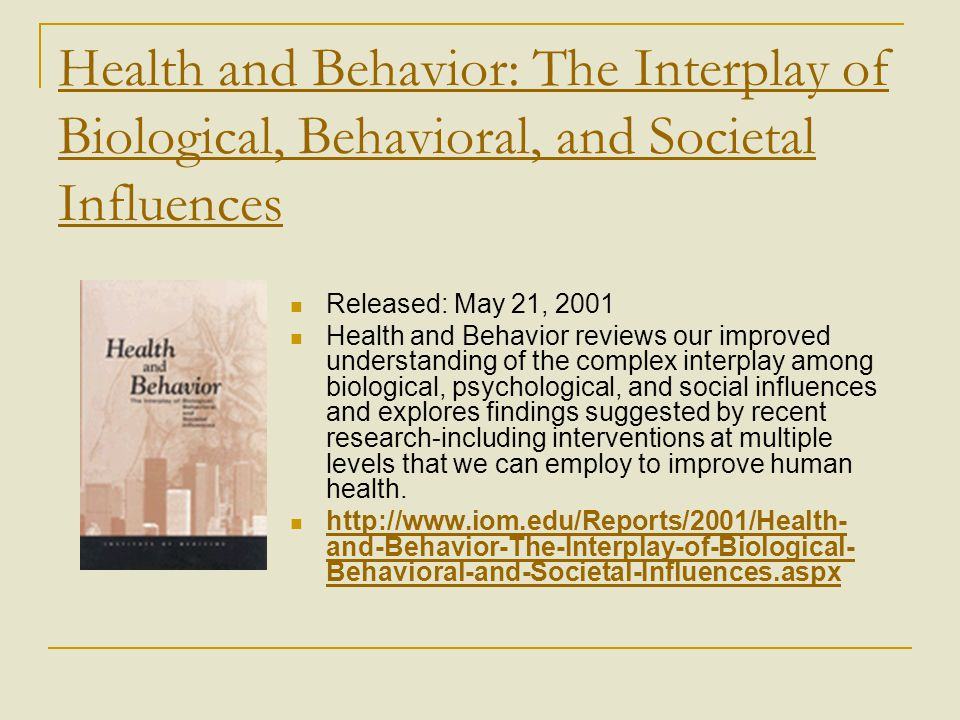 Health and Behavior: The Interplay of Biological, Behavioral, and Societal Influences Released: May 21, 2001 Health and Behavior reviews our improved