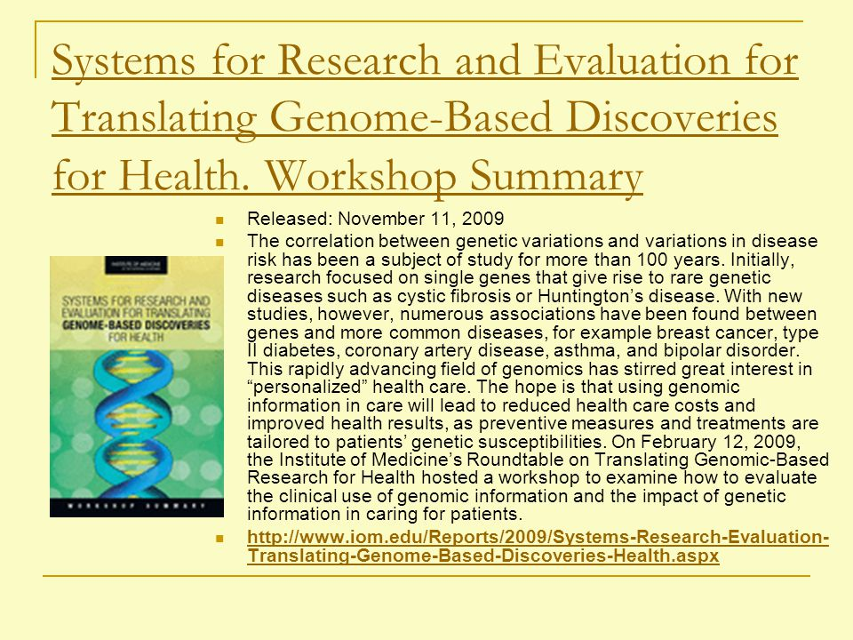 Systems for Research and Evaluation for Translating Genome-Based Discoveries for Health. Workshop Summary Released: November 11, 2009 The correlation