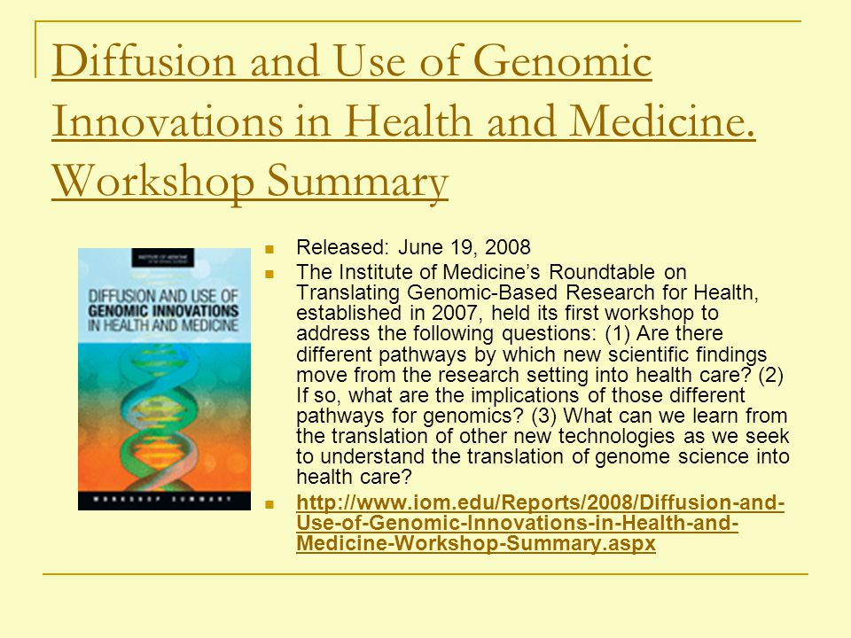 Diffusion and Use of Genomic Innovations in Health and Medicine. Workshop Summary Released: June 19, 2008 The Institute of Medicine's Roundtable on Tr