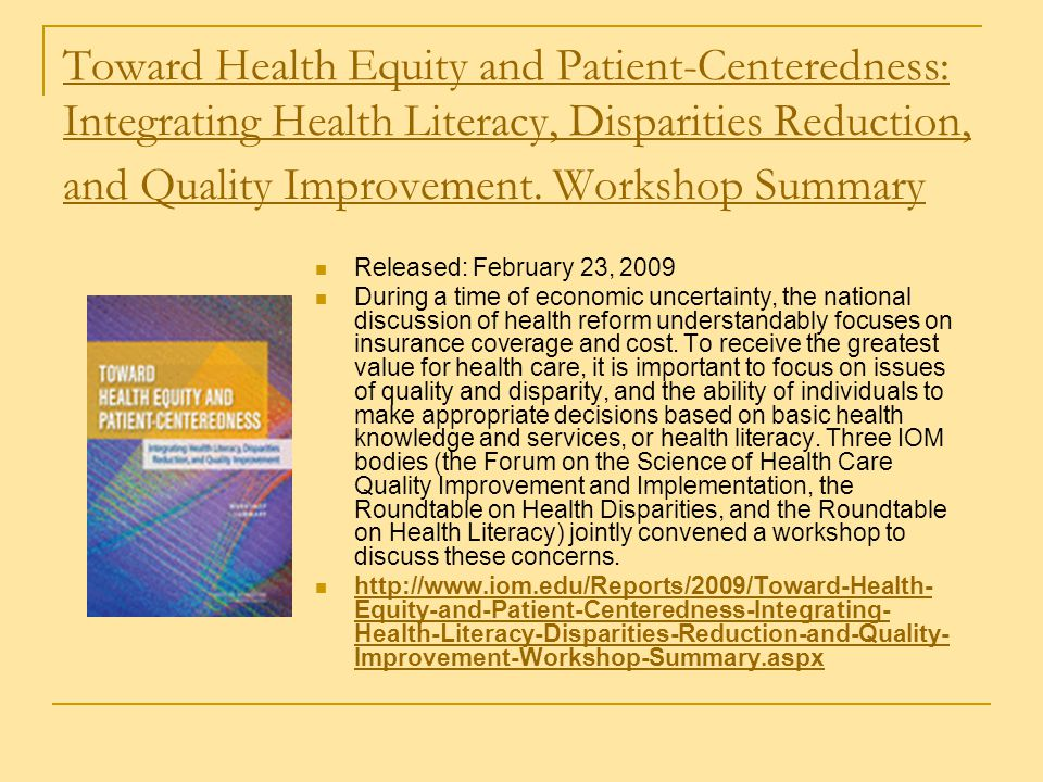 Toward Health Equity and Patient-Centeredness: Integrating Health Literacy, Disparities Reduction, and Quality Improvement. Workshop Summary Released: