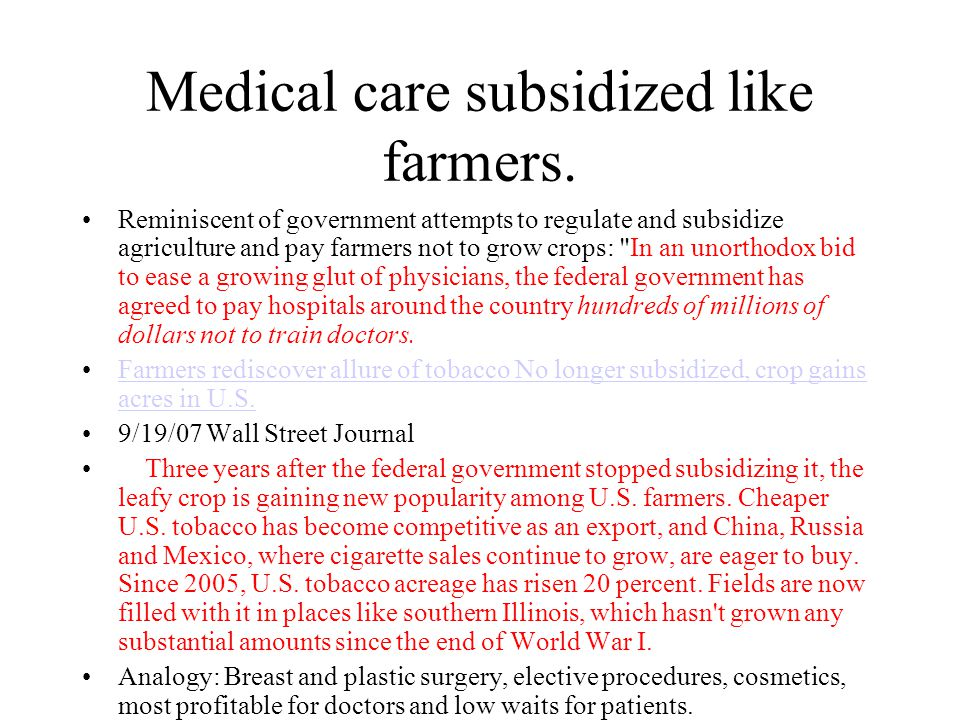 Medical care subsidized like farmers. Reminiscent of government attempts to regulate and subsidize agriculture and pay farmers not to grow crops: