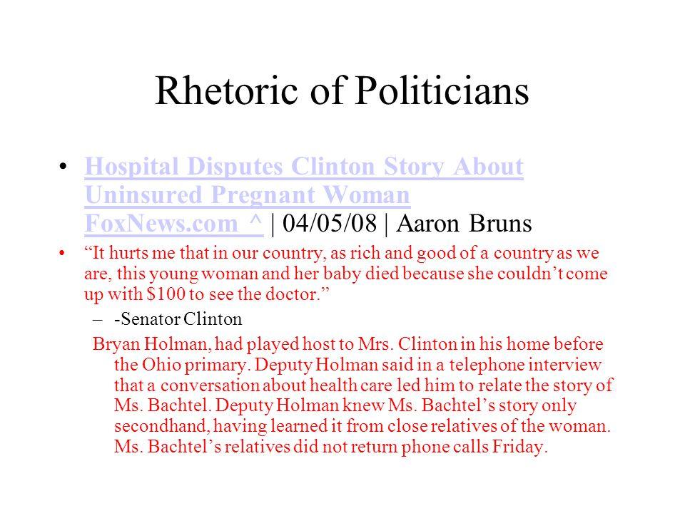 Rhetoric of Politicians Hospital Disputes Clinton Story About Uninsured Pregnant Woman FoxNews.com ^ | 04/05/08 | Aaron BrunsHospital Disputes Clinton