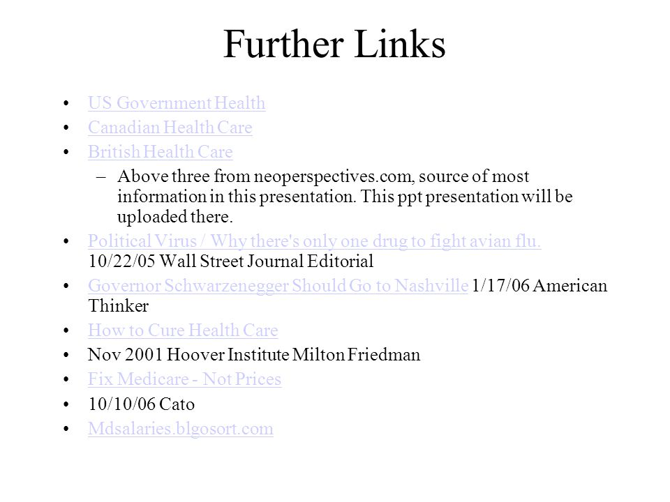 Further Links US Government Health Canadian Health Care British Health Care –Above three from neoperspectives.com, source of most information in this