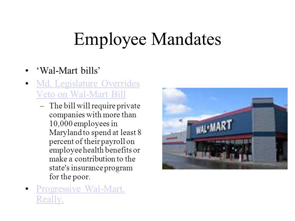 Employee Mandates 'Wal-Mart bills' Md. Legislature Overrides Veto on Wal-Mart BillMd. Legislature Overrides Veto on Wal-Mart Bill –The bill will requi