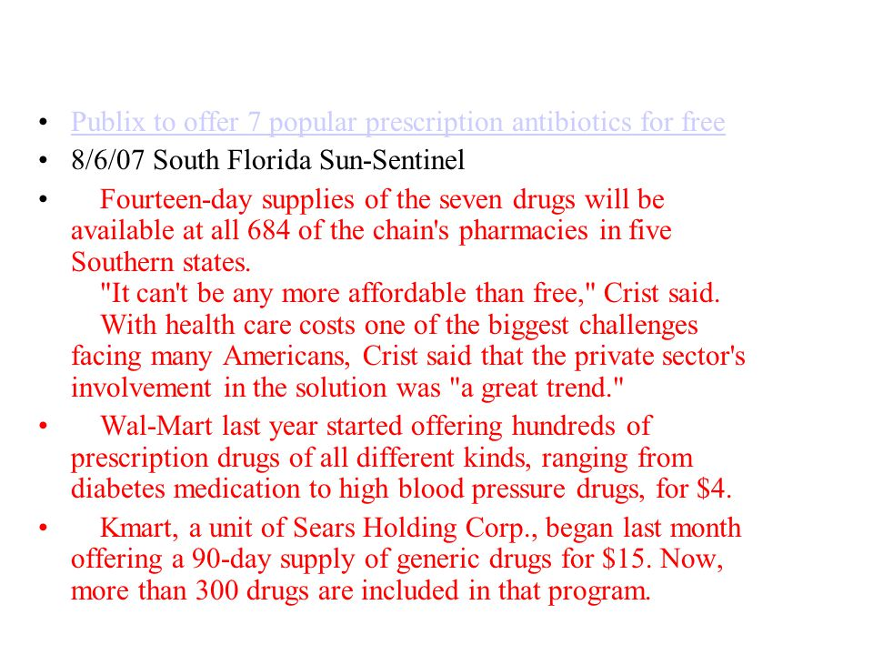 Publix to offer 7 popular prescription antibiotics for free 8/6/07 South Florida Sun-Sentinel Fourteen-day supplies of the seven drugs will be availab