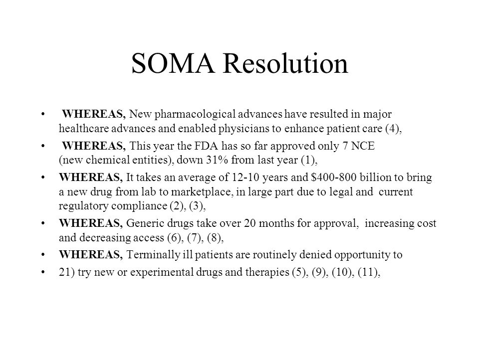 SOMA Resolution WHEREAS, New pharmacological advances have resulted in major healthcare advances and enabled physicians to enhance patient care (4), W
