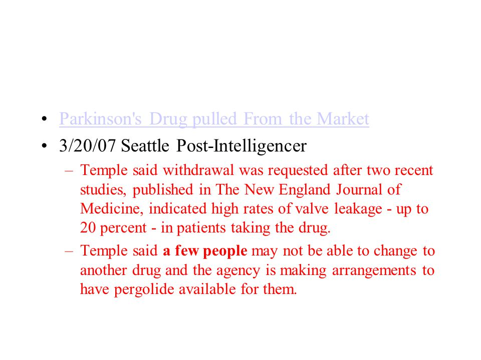 Parkinson's Drug pulled From the Market 3/20/07 Seattle Post-Intelligencer –Temple said withdrawal was requested after two recent studies, published i