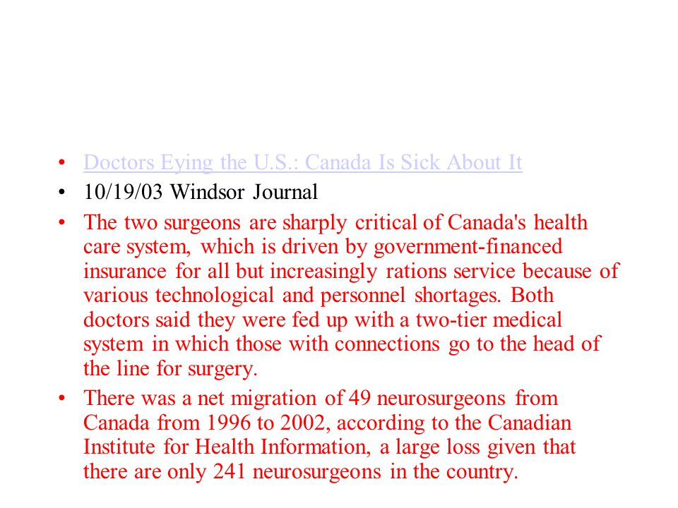 Doctors Eying the U.S.: Canada Is Sick About It 10/19/03 Windsor Journal The two surgeons are sharply critical of Canada's health care system, which i