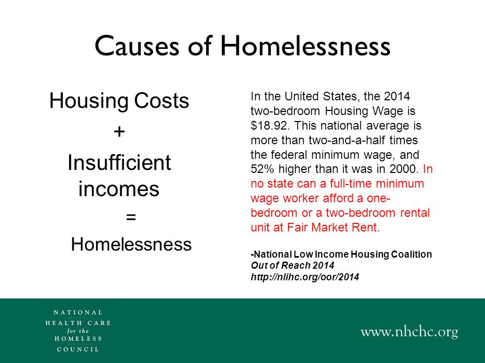 Causes of Homelessness Poor health causes homelessness –Financial impact (medical bankruptcy) –Personal Impact (behavioral health -> exclusion) –Effects of Trauma