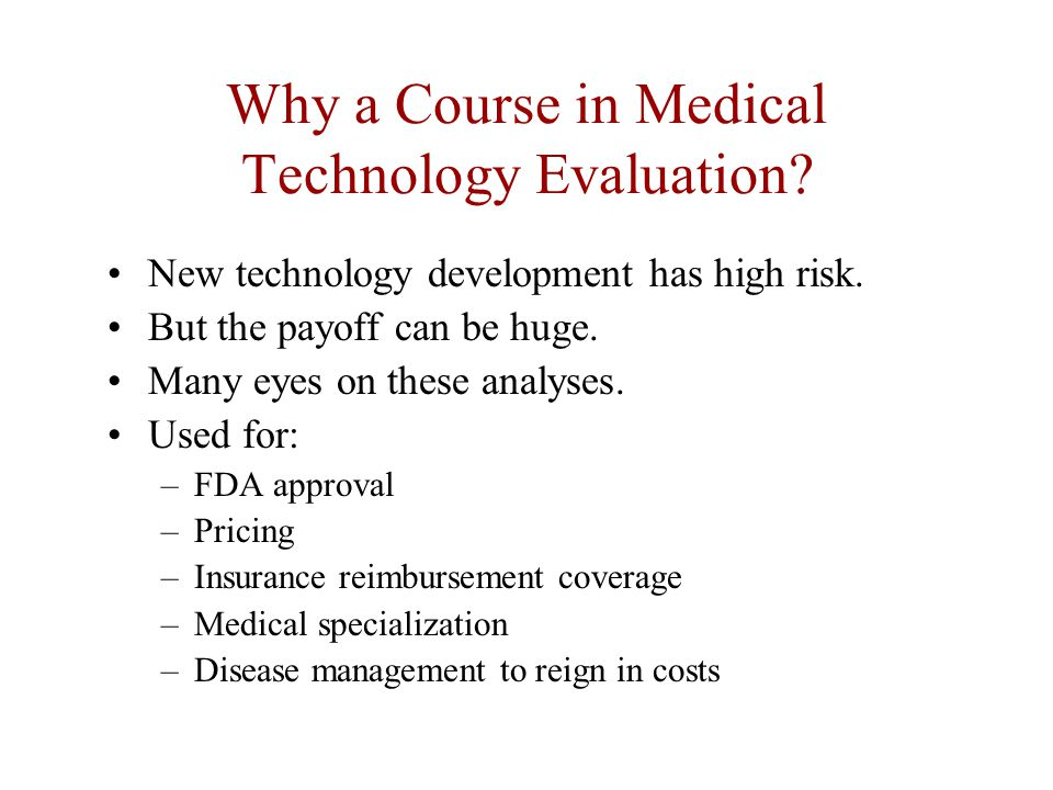 Why a Course in Medical Technology Evaluation. New technology development has high risk.