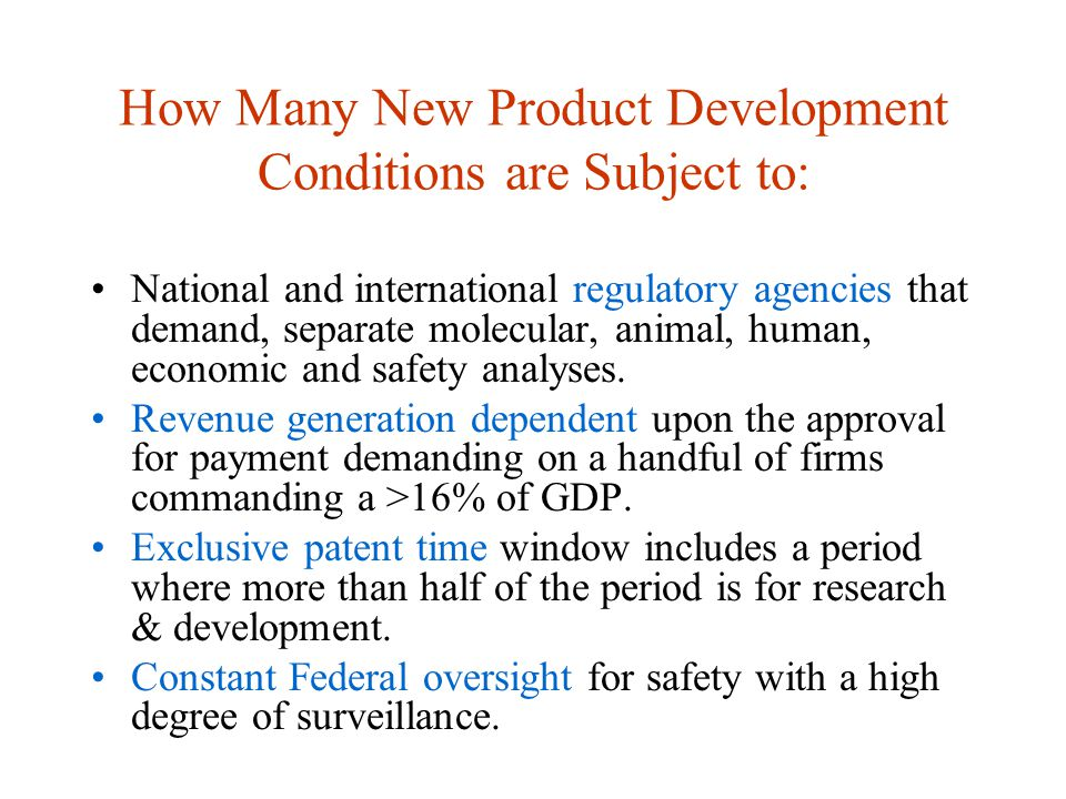 How Many New Product Development Conditions are Subject to: National and international regulatory agencies that demand, separate molecular, animal, human, economic and safety analyses.