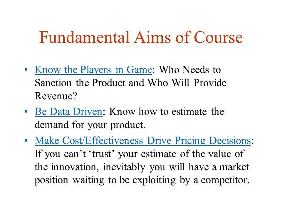 Fundamental Aims of Course Know the Players in Game: Who Needs to Sanction the Product and Who Will Provide Revenue.
