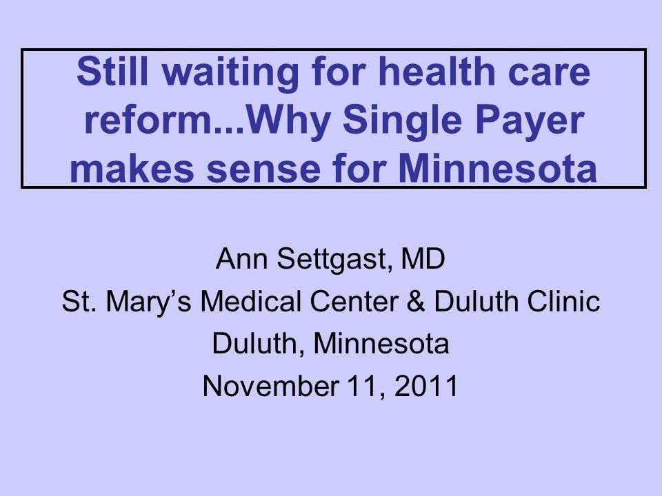Still waiting for health care reform...Why Single Payer makes sense for Minnesota Ann Settgast, MD St.